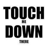 TOUCHDOWN! (Touch me Down there)