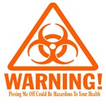 Warning: Pissing Me Off Could Be Hazardous To Your