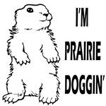 I'm Prairie Doggin'