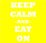 Keep Calm And Eat On (Yellow)