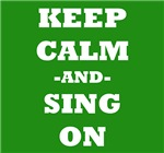 Keep Calm And Sing On (Green)