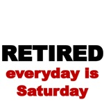 RETIRED. everyday is Saturday