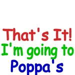 That's It! I'm going to Poppa's