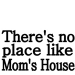 There's no place like Mom's House