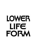LOWER LIFE FORM