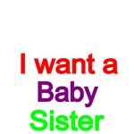 I want a Baby Sister