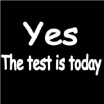 YES,THE TEST IS TODAY