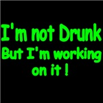 I'M NOT DRUNK. BUT I'M WORKING ON IT!