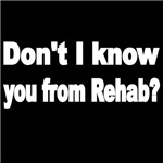 DON'T I KNOW YOU FROM REHAB?