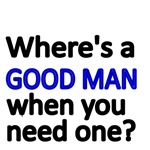 WHERE'S A GOOD MAN WHEN YOU NEED ONE?