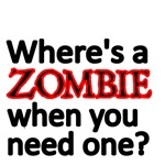 WHERE'S A ZOMBIE WHEN YOU NEED ONE?