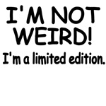 I'm Not Weird. I'm a Limited Addition.