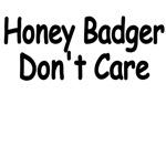Honey Badger. Don't Care.