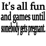 It's All Fun And Games Until Somebody Gets Pregnan