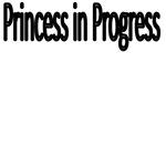 Princess In Progress