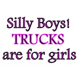 Silly Boys! Trucks are for girls