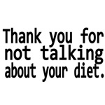 Thank you for not talking about your diet.