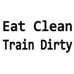 Eat Clean. Train Dirty