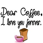 Dear Coffee, I love you forever.
