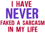 Never faked a sarcasm