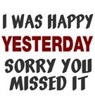 I was happy yesterday