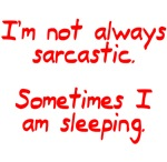 I'm not always sarcastic