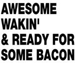 Awesome wakin' bacon