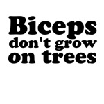 Biceps don't grow on trees