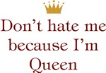 Don't Hate Me Because I'm Queen