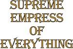 Supreme Empress of Everything