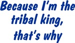 Because I'm The Tribal King That's Why