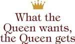 What The Queen Wants The Queen Gets