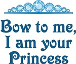 Bow To Me I Am Your Princess