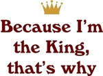 Because I'm The King That's Why