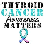 Thyroid Cancer Awareness Matters T-Shirts & Gifts
