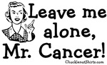 Leave Me Alone Mr. Cancer!