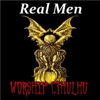 Real Men Worship Cthulhu