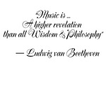 """""""Music is ... A higher revelation than all Wisdom"""