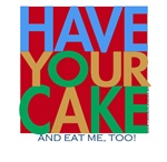 Have Your Cake And Eat Me, Too