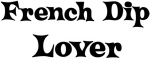 French Dip lover