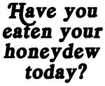honeydew today