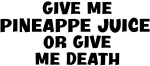 Give me Pineappe Juice