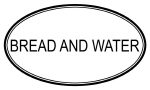 BREAD AND WATER (oval)