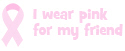I wear pink for my friend