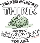 You're Only As Think As You Smart You Are