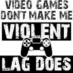 Video Games Don't Make Me Violent...