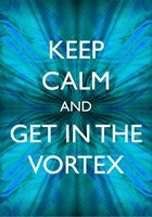 Keep Calm and Get in the Vortex