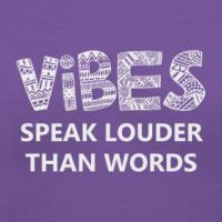 Vibes Speak Louder Than Words
