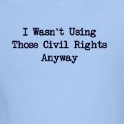 Civil Rights...Who Needs Em?