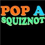 POP A SQUIZNOT